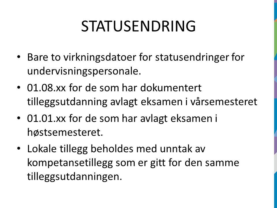 STATUSENDRING Bare to virkningsdatoer for statusendringer for undervisningspersonale. 01.08.xx for de som har dokumentert tilleggsutdanning avlagt eks