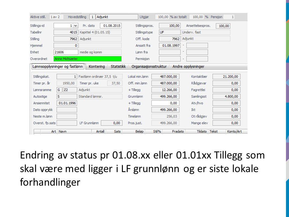 Endring av status pr 01.08.xx eller 01.01xx Tillegg som skal være med ligger i LF grunnlønn og er siste lokale forhandlinger