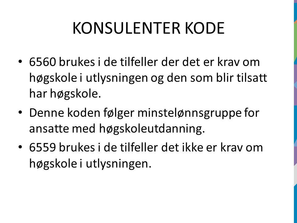 KONSULENTER KODE 6560 brukes i de tilfeller der det er krav om høgskole i utlysningen og den som blir tilsatt har høgskole. Denne koden følger minstel