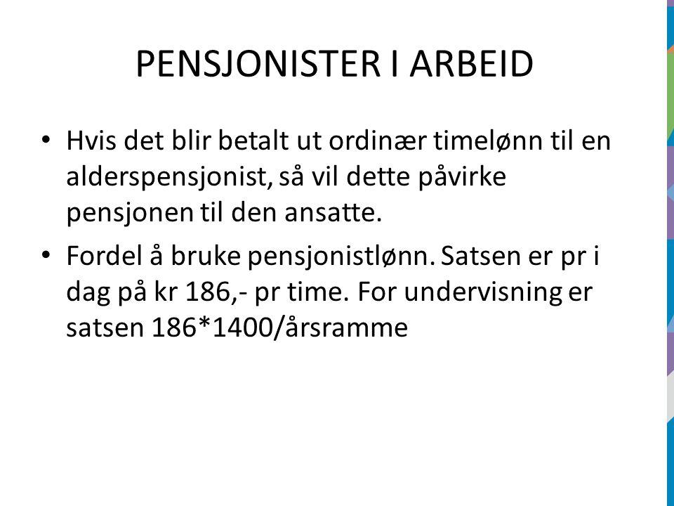 PENSJONISTER I ARBEID Hvis det blir betalt ut ordinær timelønn til en alderspensjonist, så vil dette påvirke pensjonen til den ansatte. Fordel å bruke