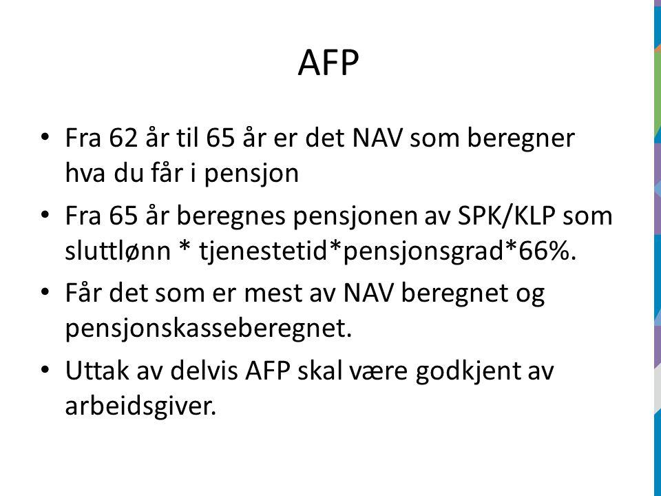 AFP Fra 62 år til 65 år er det NAV som beregner hva du får i pensjon Fra 65 år beregnes pensjonen av SPK/KLP som sluttlønn * tjenestetid*pensjonsgrad*