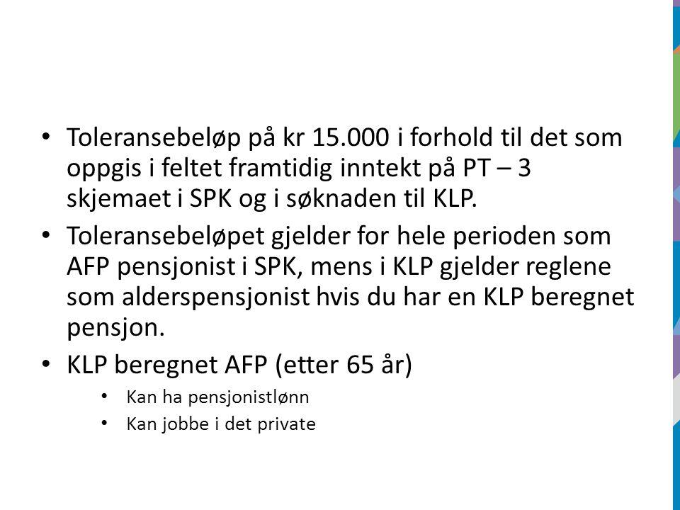 Toleransebeløp på kr 15.000 i forhold til det som oppgis i feltet framtidig inntekt på PT – 3 skjemaet i SPK og i søknaden til KLP. Toleransebeløpet g