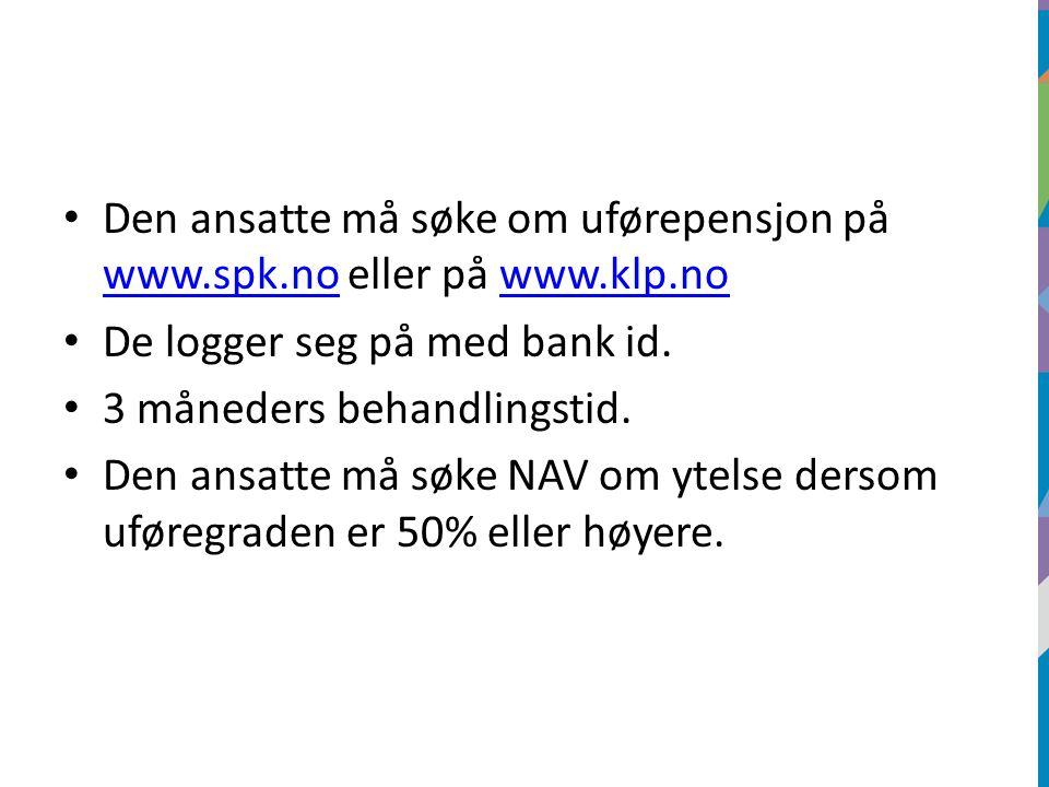 Den ansatte må søke om uførepensjon på www.spk.no eller på www.klp.no www.spk.nowww.klp.no De logger seg på med bank id. 3 måneders behandlingstid. De