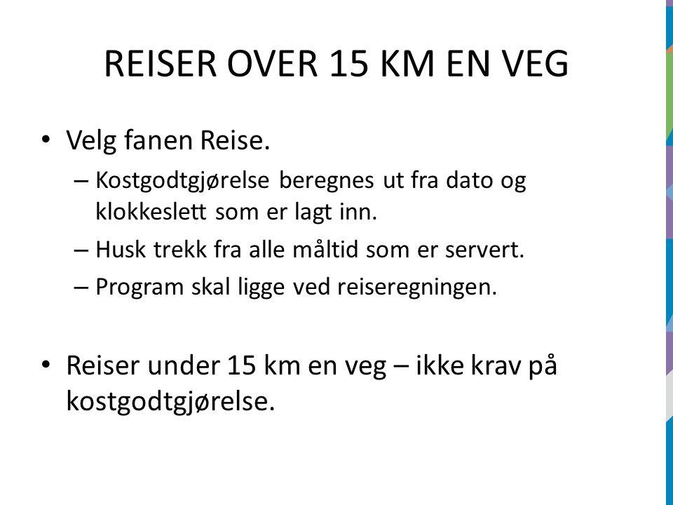 REISER OVER 15 KM EN VEG Velg fanen Reise. – Kostgodtgjørelse beregnes ut fra dato og klokkeslett som er lagt inn. – Husk trekk fra alle måltid som er