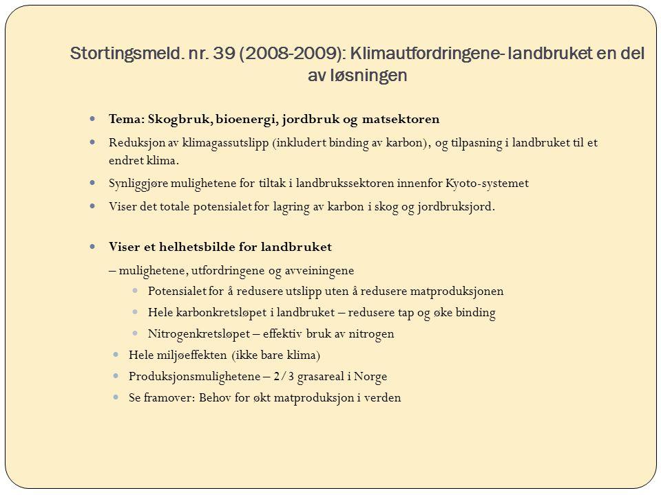 Stortingsmeld. nr. 39 (2008-2009): Klimautfordringene- landbruket en del av løsningen Tema: Skogbruk, bioenergi, jordbruk og matsektoren Reduksjon av