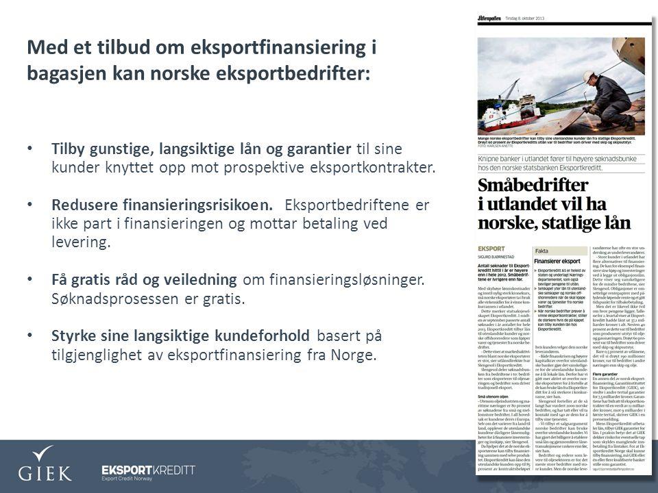 Med et tilbud om eksportfinansiering i bagasjen kan norske eksportbedrifter: Tilby gunstige, langsiktige lån og garantier til sine kunder knyttet opp mot prospektive eksportkontrakter.