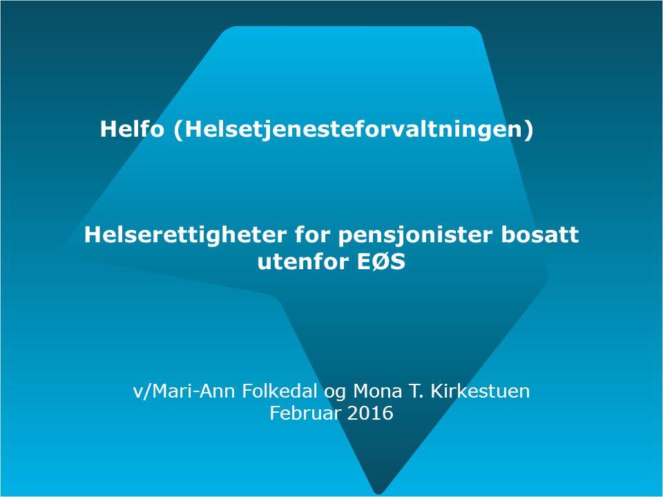 Helfo (Helsetjenesteforvaltningen) Helserettigheter for pensjonister bosatt utenfor EØS v/Mari-Ann Folkedal og Mona T.