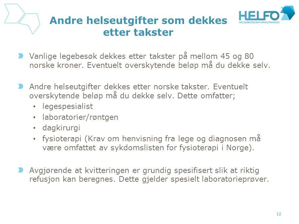 Andre helseutgifter som dekkes etter takster Vanlige legebesøk dekkes etter takster på mellom 45 og 80 norske kroner.