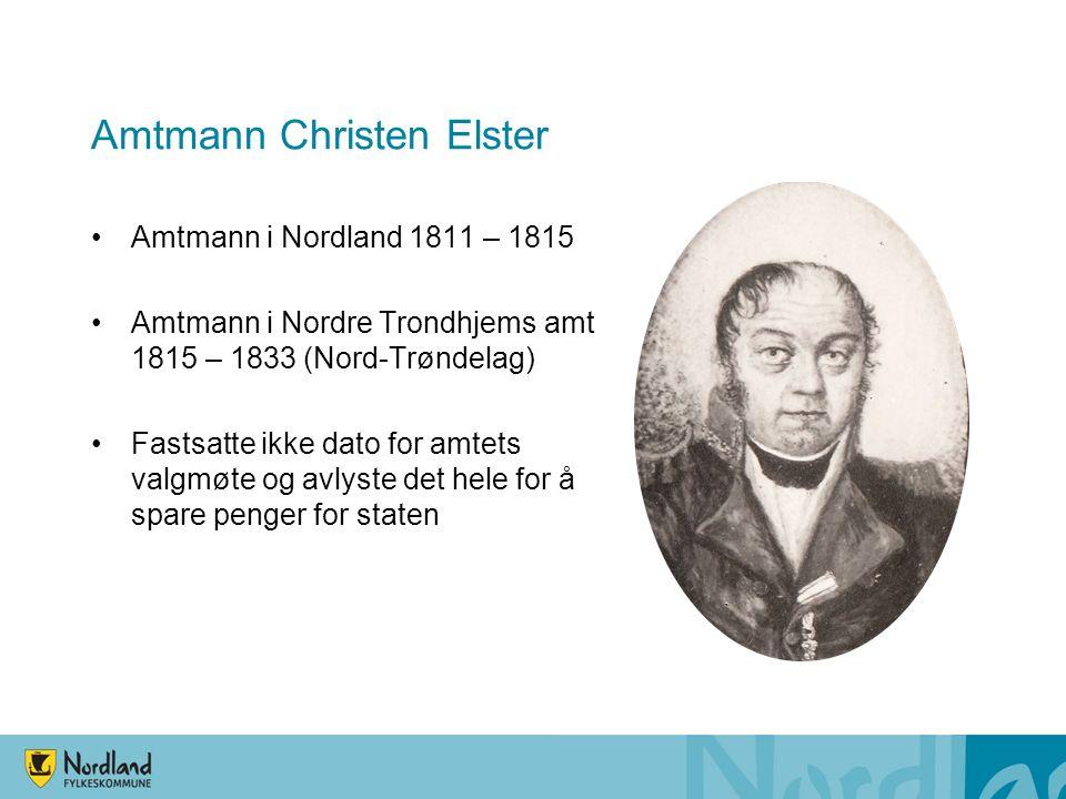 Amtmann Christen Elster Amtmann i Nordland 1811 – 1815 Amtmann i Nordre Trondhjems amt 1815 – 1833 (Nord-Trøndelag) Fastsatte ikke dato for amtets valgmøte og avlyste det hele for å spare penger for staten