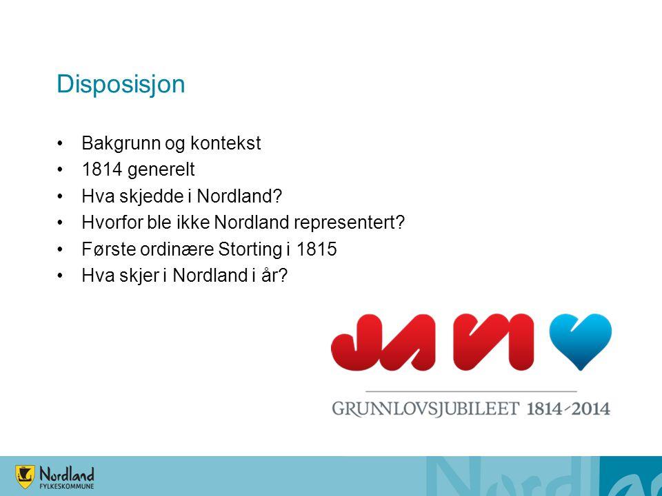 Disposisjon Bakgrunn og kontekst 1814 generelt Hva skjedde i Nordland? Hvorfor ble ikke Nordland representert? Første ordinære Storting i 1815 Hva skj