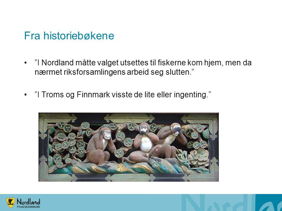 """Fra historiebøkene """"I Nordland måtte valget utsettes til fiskerne kom hjem, men da nærmet riksforsamlingens arbeid seg slutten."""" """"I Troms og Finnmark"""