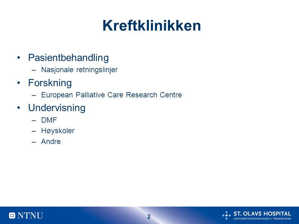 2 Kreftklinikken Pasientbehandling –Nasjonale retningslinjer Forskning –European Palliative Care Research Centre Undervisning –DMF –Høyskoler –Andre
