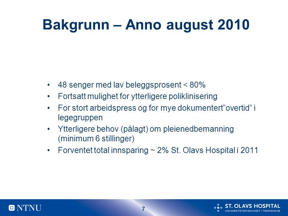7 Bakgrunn – Anno august 2010 48 senger med lav beleggsprosent < 80% Fortsatt mulighet for ytterligere poliklinisering For stort arbeidspress og for m