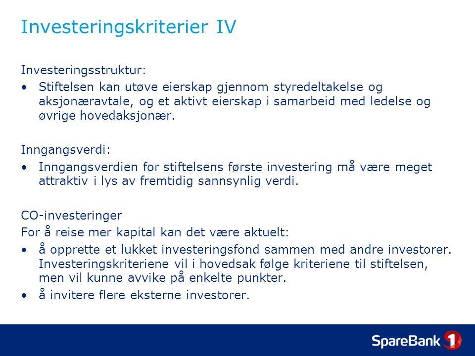 Investeringskriterier IV Investeringsstruktur: Stiftelsen kan utøve eierskap gjennom styredeltakelse og aksjonæravtale, og et aktivt eierskap i samarbeid med ledelse og øvrige hovedaksjonær.