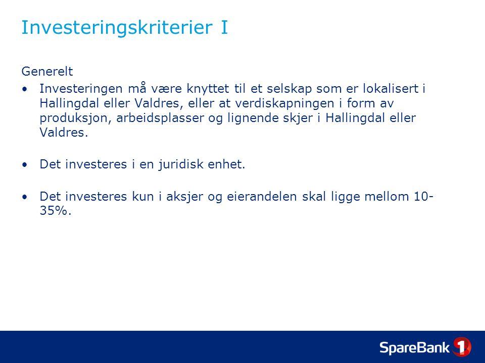 Investeringskriterier I Generelt Investeringen må være knyttet til et selskap som er lokalisert i Hallingdal eller Valdres, eller at verdiskapningen i