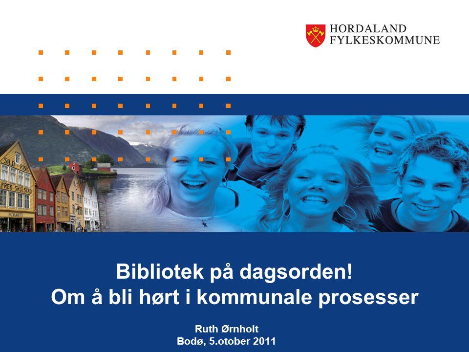 Bibliotek på dagsorden! Om å bli hørt i kommunale prosesser Ruth Ørnholt Bodø, 5.otober 2011