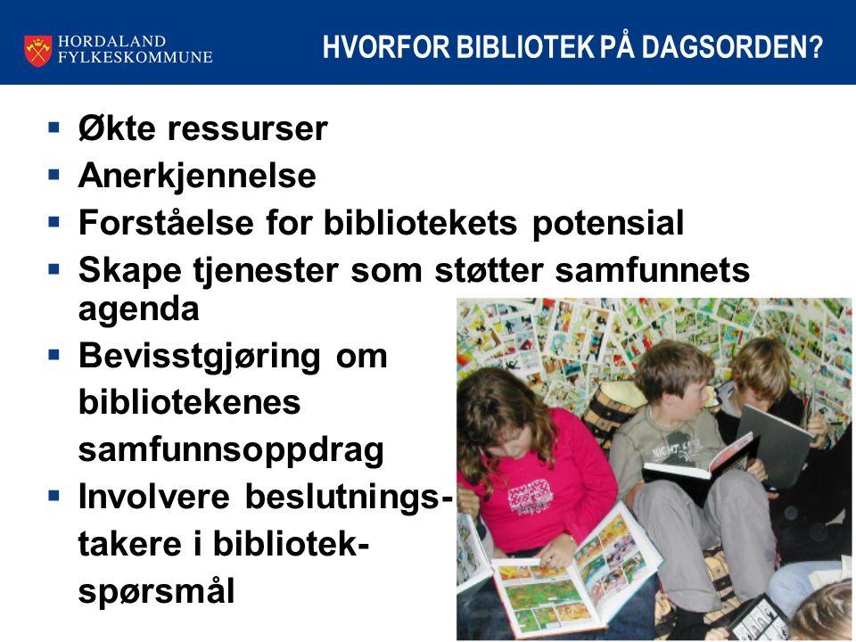 HVORFOR BIBLIOTEK PÅ DAGSORDEN?  Økte ressurser  Anerkjennelse  Forståelse for bibliotekets potensial  Skape tjenester som støtter samfunnets agen
