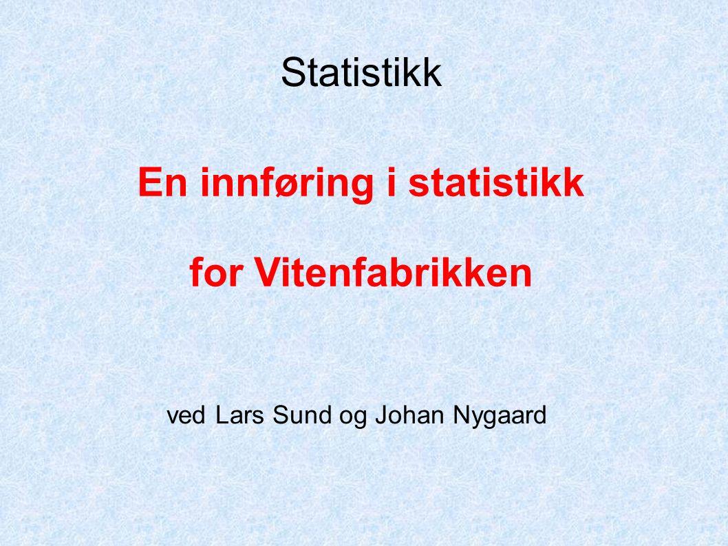 Statistikk En innføring i statistikk for Vitenfabrikken ved Lars Sund og Johan Nygaard
