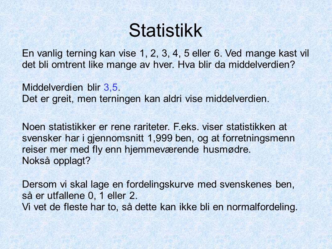 Statistikk En vanlig terning kan vise 1, 2, 3, 4, 5 eller 6. Ved mange kast vil det bli omtrent like mange av hver. Hva blir da middelverdien? Middelv