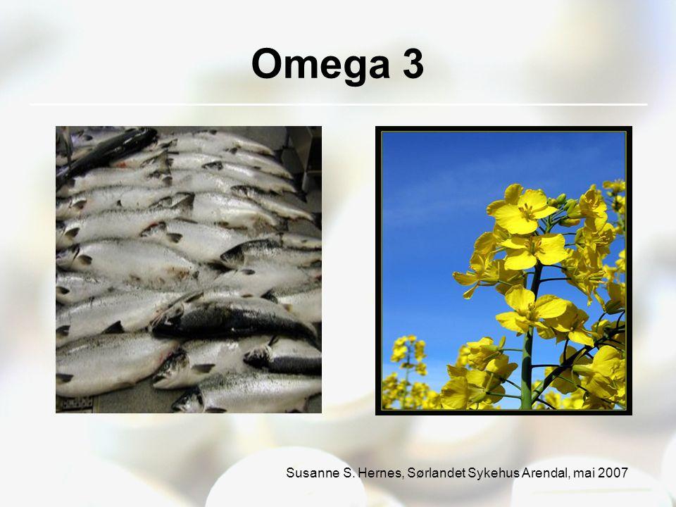 Susanne S. Hernes, Sørlandet Sykehus Arendal, mai 2007 Omega 3