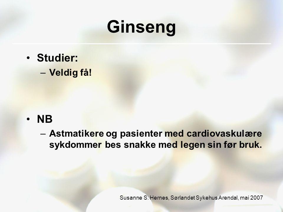 Susanne S. Hernes, Sørlandet Sykehus Arendal, mai 2007 Ginseng Studier: –Veldig få.