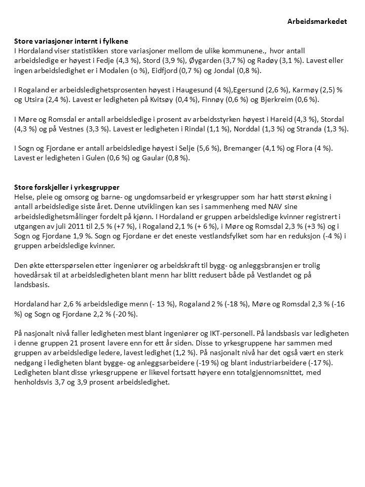 Arbeidsmarkedet Store variasjoner internt i fylkene I Hordaland viser statistikken store variasjoner mellom de ulike kommunene., hvor antall arbeidsledige er høyest i Fedje (4,3 %), Stord (3,9 %), Øygarden (3,7 %) og Radøy (3,1 %).