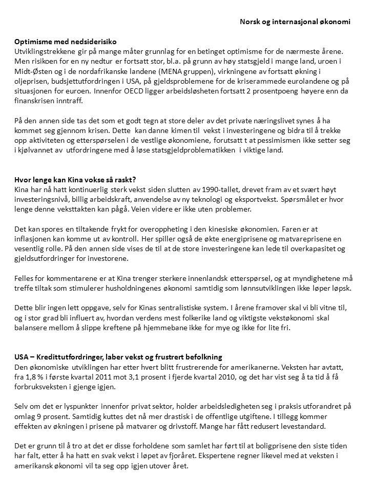 Norsk og internasjonal økonomi Optimisme med nedsiderisiko Utviklingstrekkene gir på mange måter grunnlag for en betinget optimisme for de nærmeste år