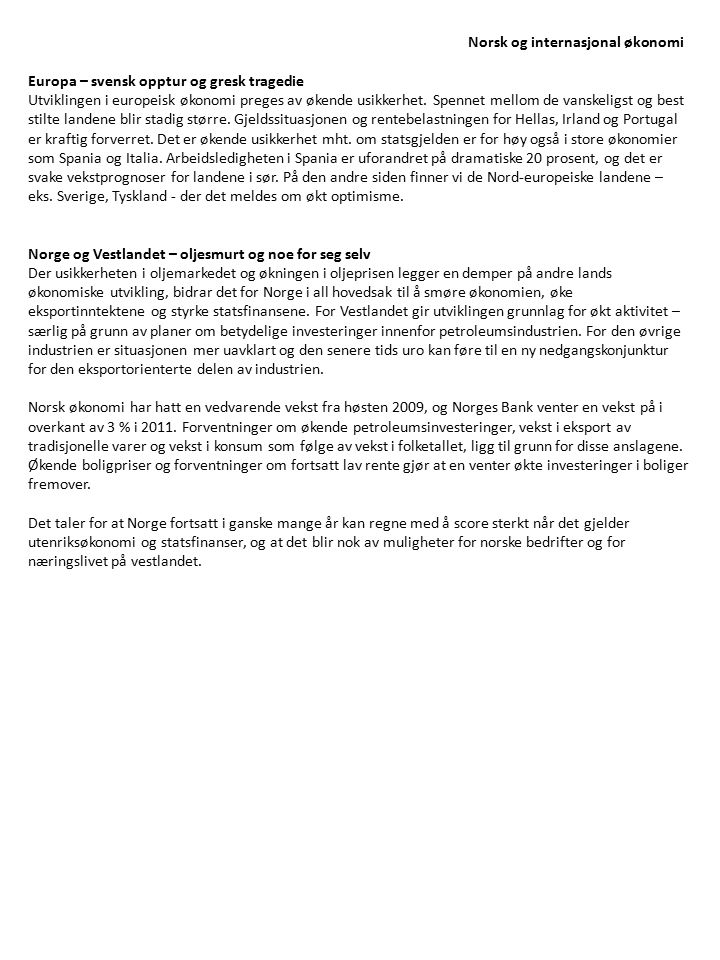 Norsk og internasjonal økonomi Europa – svensk opptur og gresk tragedie Utviklingen i europeisk økonomi preges av økende usikkerhet. Spennet mellom de