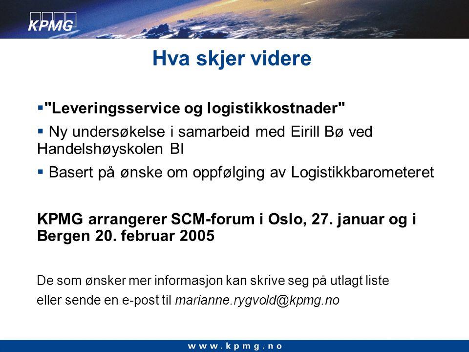 Hva skjer videre  Leveringsservice og logistikkostnader  Ny undersøkelse i samarbeid med Eirill Bø ved Handelshøyskolen BI  Basert på ønske om oppfølging av Logistikkbarometeret KPMG arrangerer SCM-forum i Oslo, 27.