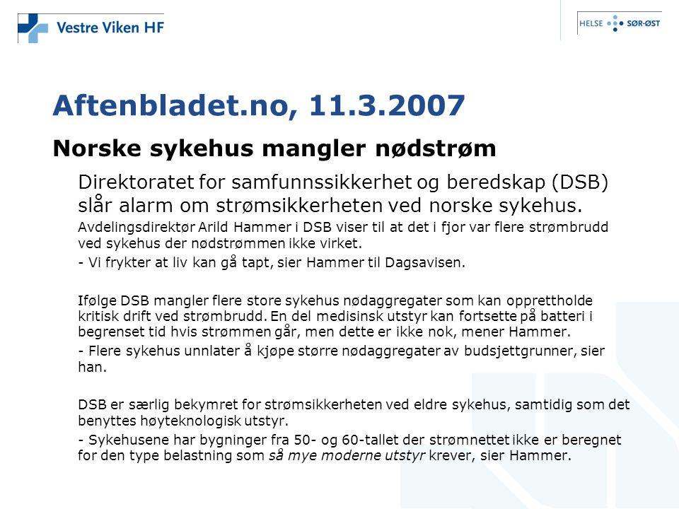 Aftenbladet.no, 11.3.2007 Norske sykehus mangler nødstrøm Direktoratet for samfunnssikkerhet og beredskap (DSB) slår alarm om strømsikkerheten ved norske sykehus.