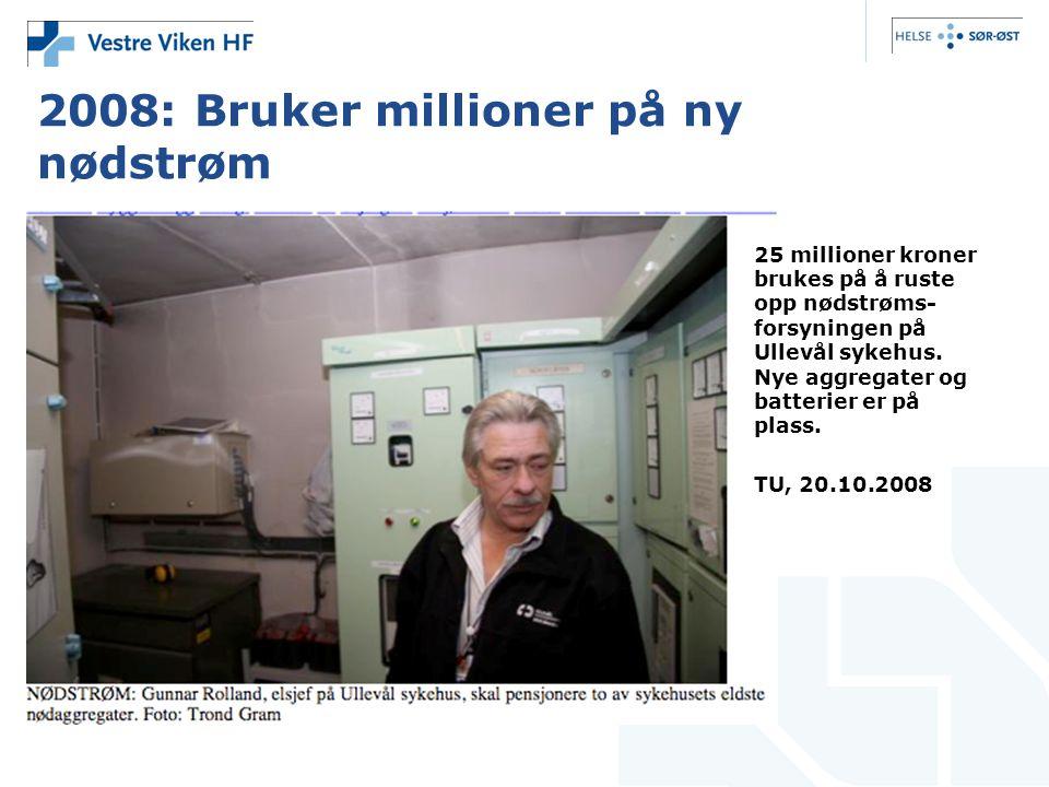 2008: Bruker millioner på ny nødstrøm 25 millioner kroner brukes på å ruste opp nødstrøms- forsyningen på Ullevål sykehus. Nye aggregater og batterier