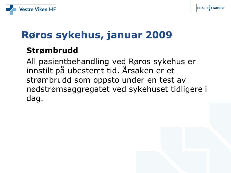 Røros sykehus, januar 2009 Strømbrudd All pasientbehandling ved Røros sykehus er innstilt på ubestemt tid. Årsaken er et strømbrudd som oppsto under e