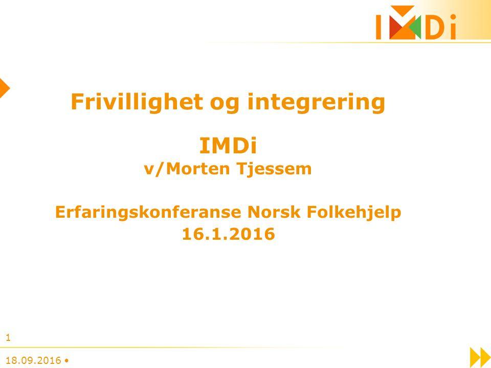 18.09.2016 1 Frivillighet og integrering IMDi v/Morten Tjessem Erfaringskonferanse Norsk Folkehjelp 16.1.2016