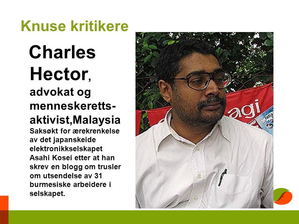 Knuse kritikere Charles Hector, advokat og menneskeretts- aktivist,Malaysia Saksøkt for ærekrenkelse av det japanskeide elektronikkselskapet Asahi Kosei etter at han skrev en blogg om trusler om utsendelse av 31 burmesiske arbeidere i selskapet.