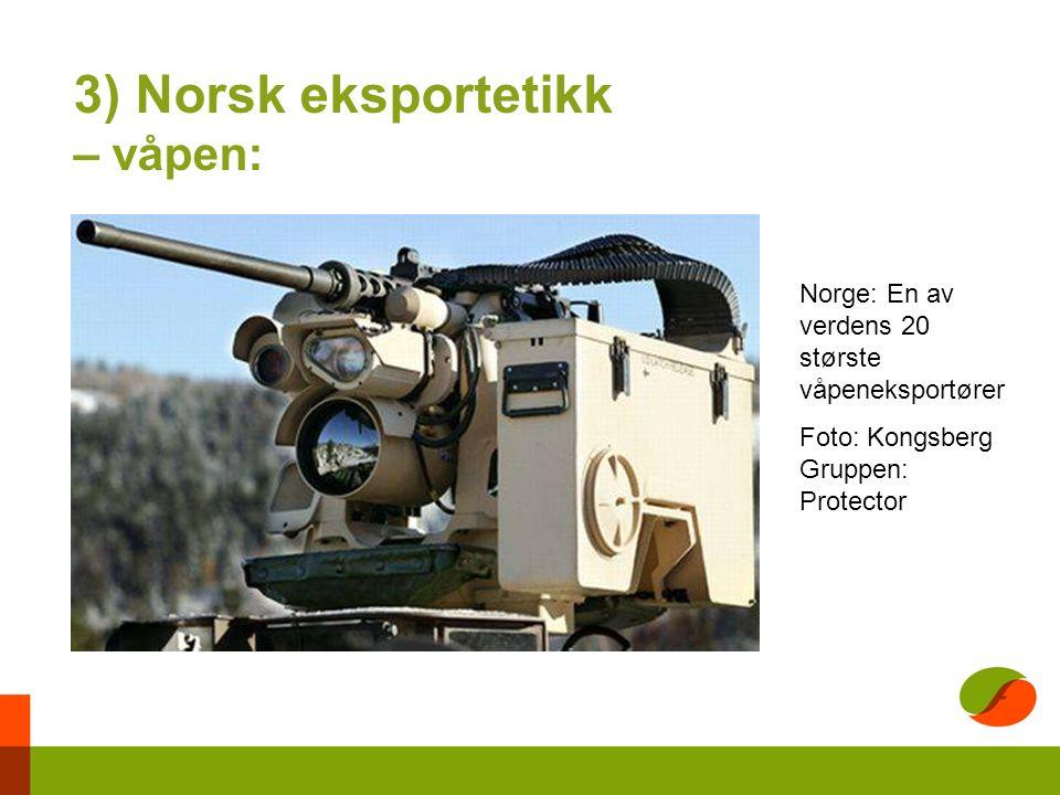 3) Norsk eksportetikk – våpen: Norge: En av verdens 20 største våpeneksportører Foto: Kongsberg Gruppen: Protector