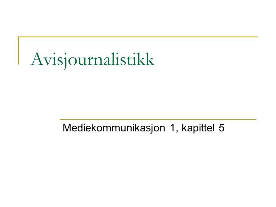 Journalistisk produksjon Produksjonsgangen av avistekster kan deles inn i fire deler: 1 Kjenn din leser.