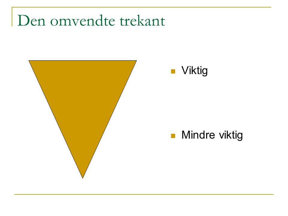 Den omvendte trekant kjennetegnes ved at man forteller det viktigste først, mens bakgrunnen og forhistorien kommer lenger ute i artikkelen.