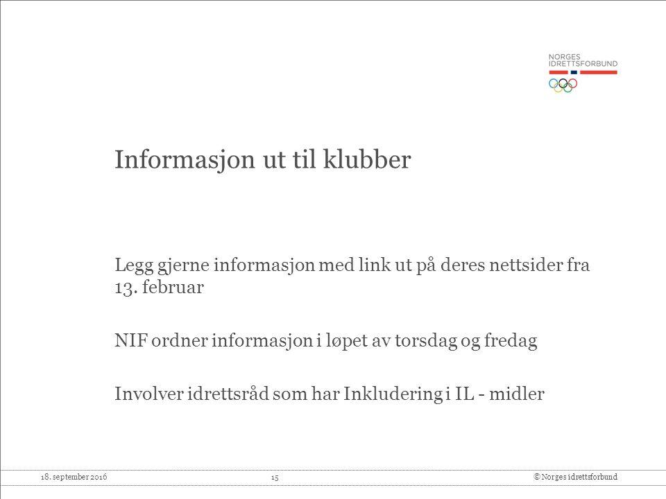18. september 2016 15© Norges idrettsforbund Informasjon ut til klubber Legg gjerne informasjon med link ut på deres nettsider fra 13. februar NIF ord