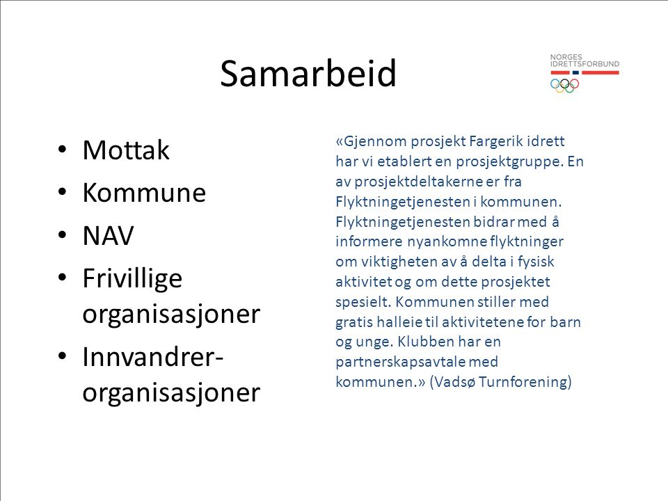 Samarbeid Mottak Kommune NAV Frivillige organisasjoner Innvandrer- organisasjoner «Gjennom prosjekt Fargerik idrett har vi etablert en prosjektgruppe.
