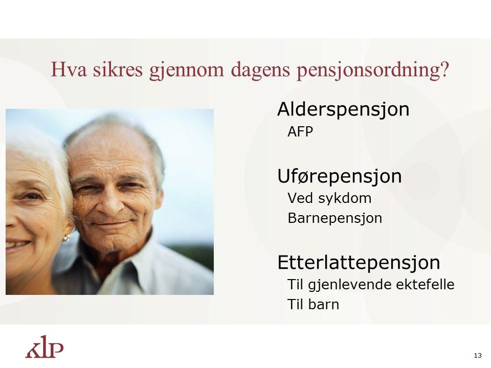 13 Hva sikres gjennom dagens pensjonsordning.