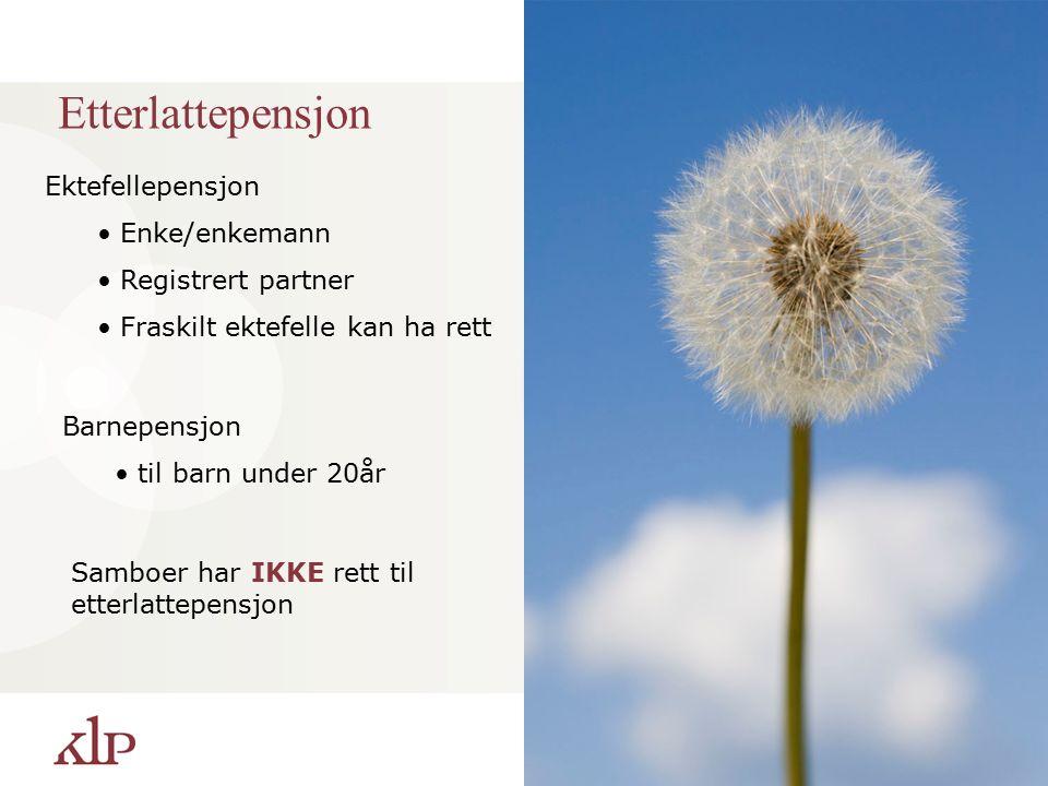 28 Etterlattepensjon Ektefellepensjon Enke/enkemann Registrert partner Fraskilt ektefelle kan ha rett Barnepensjon til barn under 20år Samboer har IKKE rett til etterlattepensjon