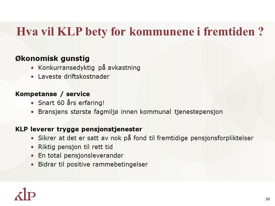 39 Hva vil KLP bety for kommunene i fremtiden .