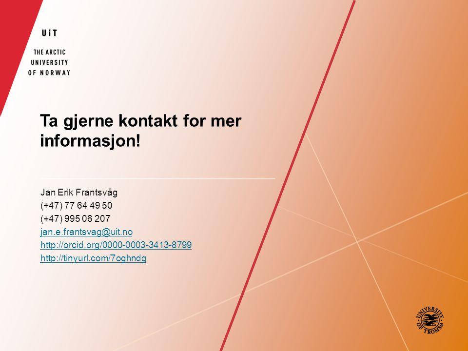 Ta gjerne kontakt for mer informasjon! Jan Erik Frantsvåg (+47) 77 64 49 50 (+47) 995 06 207 jan.e.frantsvag@uit.no http://orcid.org/0000-0003-3413-87