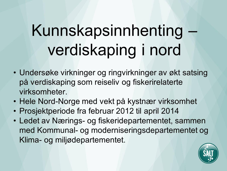 Kunnskapsinnhenting – verdiskaping i nord Undersøke virkninger og ringvirkninger av økt satsing på verdiskaping som reiseliv og fiskerirelaterte virksomheter.