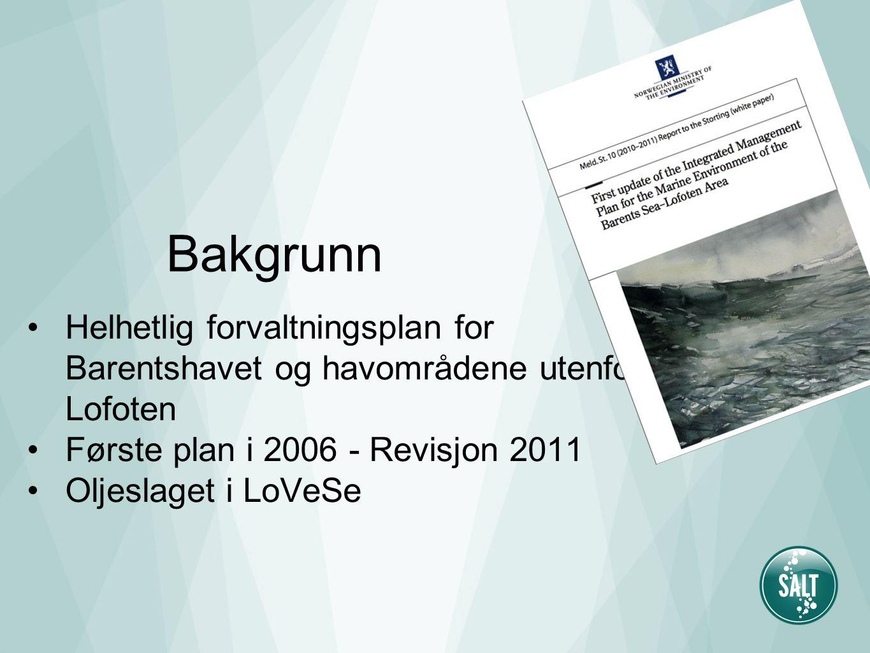 Bakgrunn Helhetlig forvaltningsplan for Barentshavet og havområdene utenfor Lofoten Første plan i 2006 - Revisjon 2011 Oljeslaget i LoVeSe