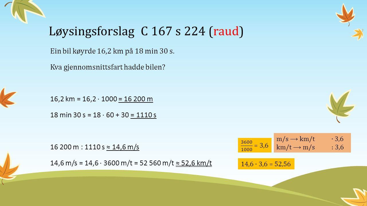 Løysingsforslag C 167 s 224 (raud) Ein bil køyrde 16,2 km på 18 min 30 s.