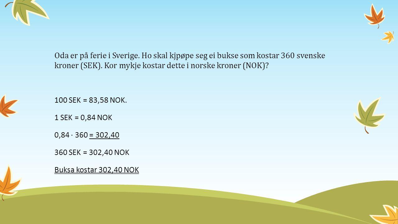 Oda er på ferie i Sverige. Ho skal kjpøpe seg ei bukse som kostar 360 svenske kroner (SEK).