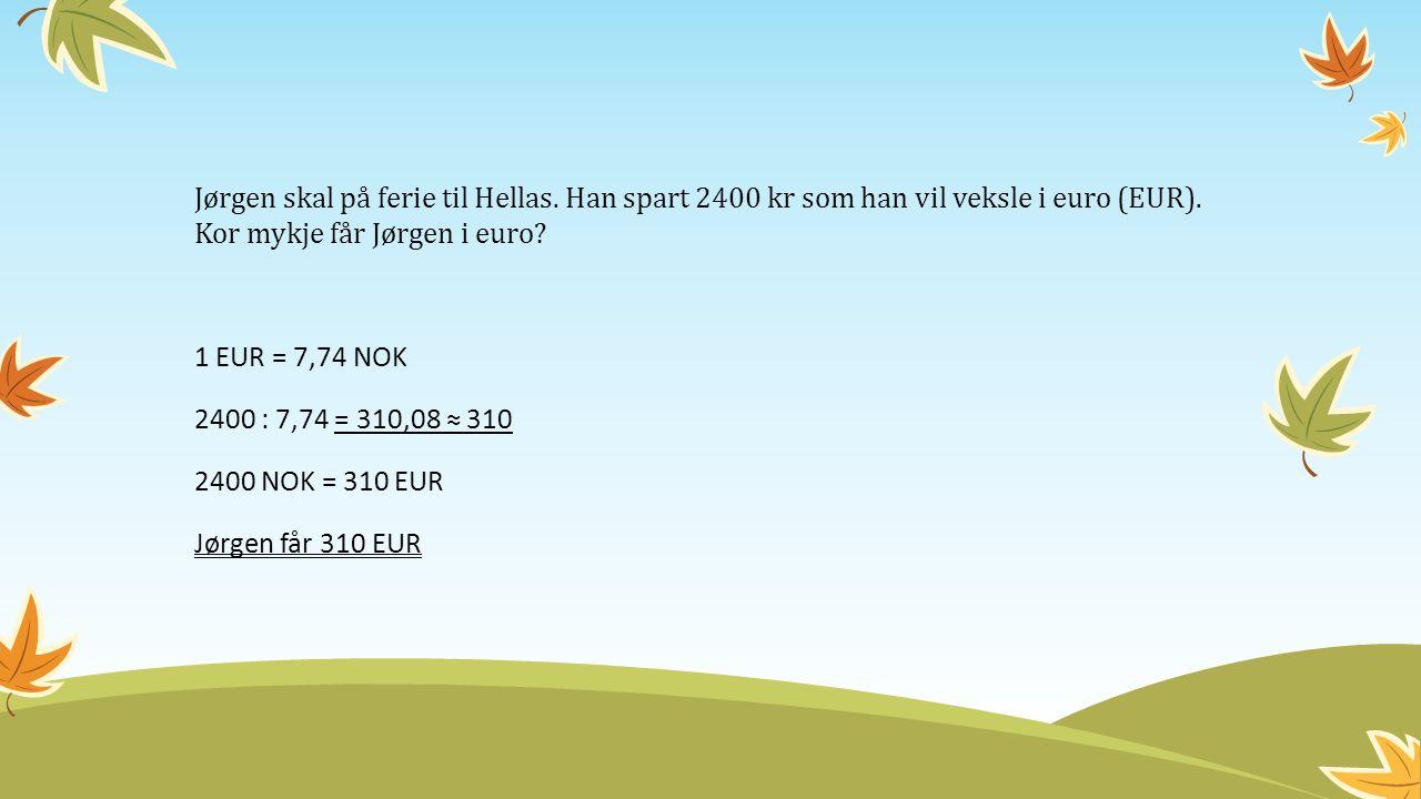 Jørgen skal på ferie til Hellas. Han spart 2400 kr som han vil veksle i euro (EUR).