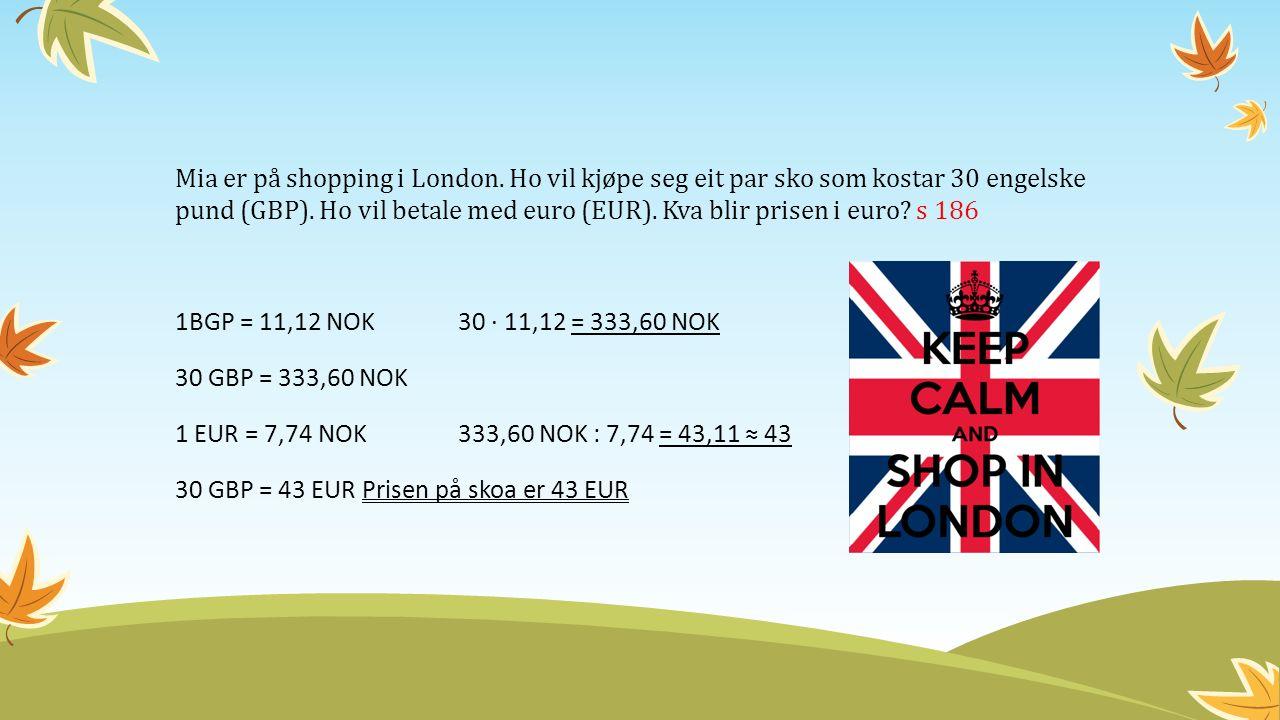 Mia er på shopping i London. Ho vil kjøpe seg eit par sko som kostar 30 engelske pund (GBP).