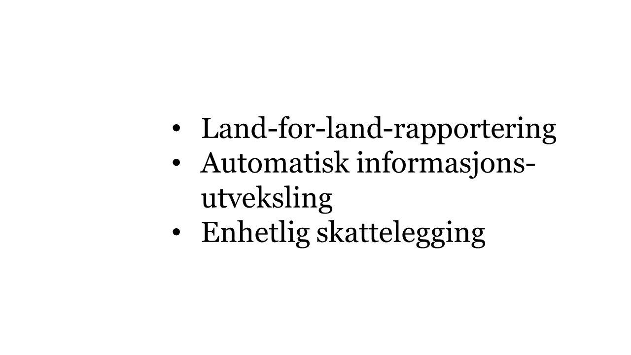 Land-for-land-rapportering Automatisk informasjons- utveksling Enhetlig skattelegging